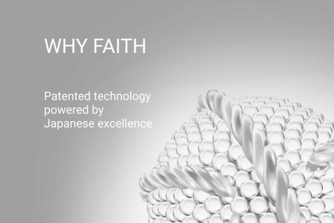 Why FAITH Patented technology powered by Japanese excellence